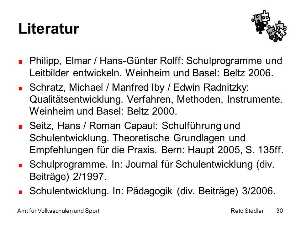 Reto Stadler Amt für Volksschulen und Sport 30 Literatur Philipp, Elmar / Hans-Günter Rolff: Schulprogramme und Leitbilder entwickeln. Weinheim und Ba