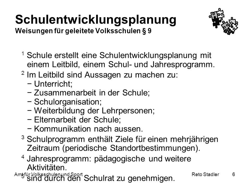 Reto Stadler Amt für Volksschulen und Sport 7 Schulentwicklungsplanung