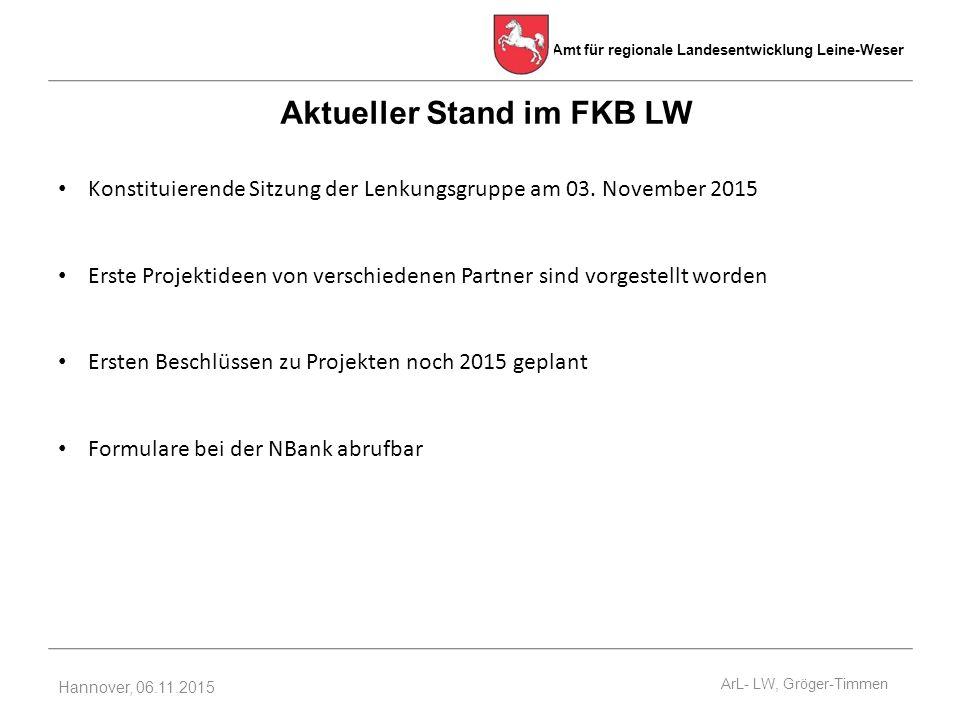 Amt für regionale Landesentwicklung Leine-Weser Hannover, 06.11.2015 Aktueller Stand im FKB LW Konstituierende Sitzung der Lenkungsgruppe am 03.