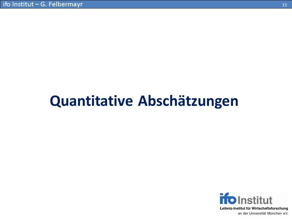 Quantitative Abschätzungen 11 ifo Institut – G. Felbermayr 11