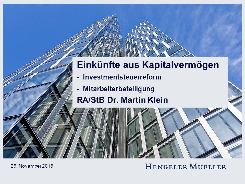 26. November 2015 Dr. Martin Klein Einkünfte aus Kapitalvermögen - Investmentsteuerreform - Mitarbeiterbeteiligung RA/StB Dr. Martin Klein