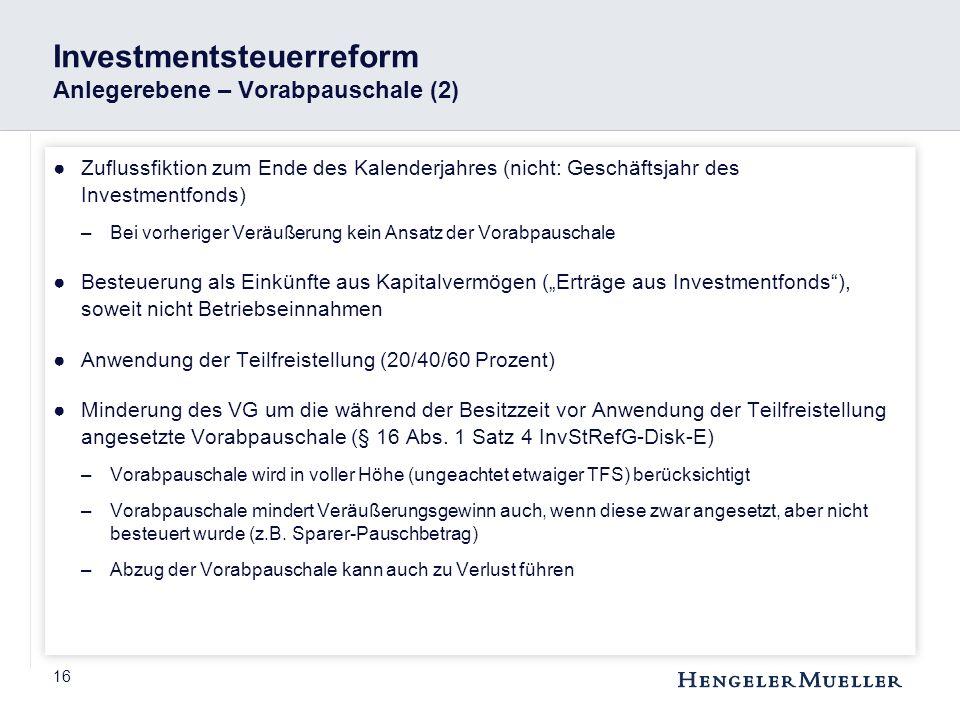 16 Investmentsteuerreform Anlegerebene – Vorabpauschale (2) ●Zuflussfiktion zum Ende des Kalenderjahres (nicht: Geschäftsjahr des Investmentfonds) –Be