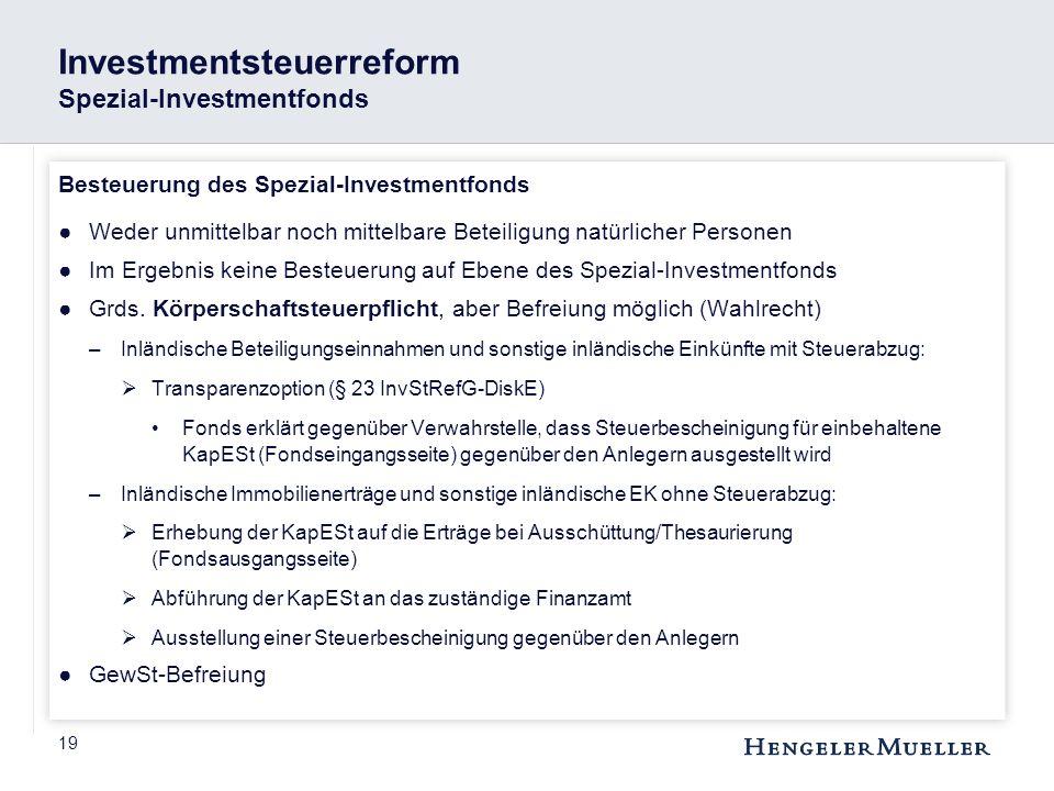 19 Investmentsteuerreform Spezial-Investmentfonds Besteuerung des Spezial-Investmentfonds ●Weder unmittelbar noch mittelbare Beteiligung natürlicher P