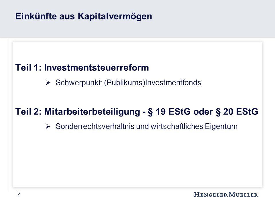 2 Einkünfte aus Kapitalvermögen Teil 1: Investmentsteuerreform  Schwerpunkt: (Publikums)Investmentfonds Teil 2: Mitarbeiterbeteiligung - § 19 EStG od