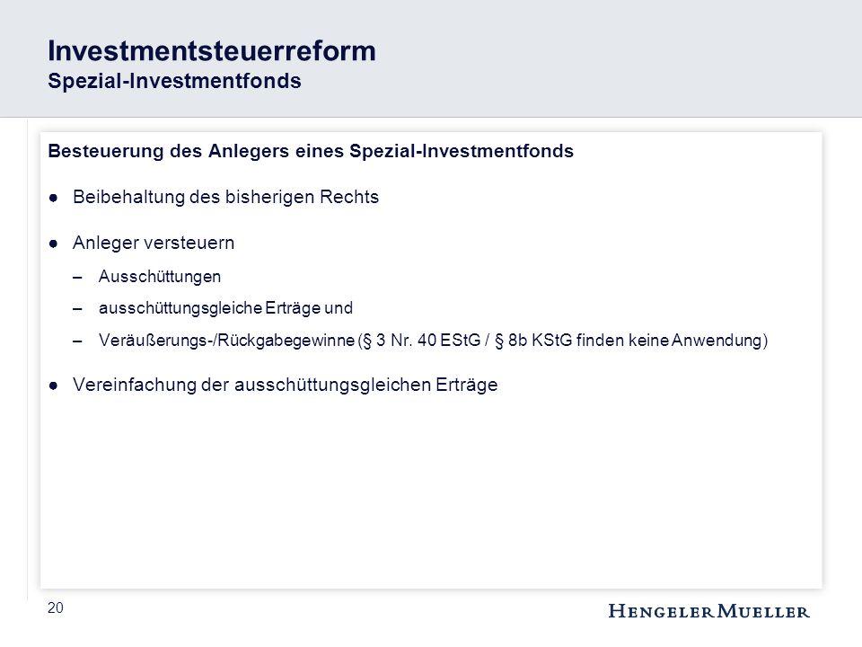20 Investmentsteuerreform Spezial-Investmentfonds Besteuerung des Anlegers eines Spezial-Investmentfonds ●Beibehaltung des bisherigen Rechts ●Anleger