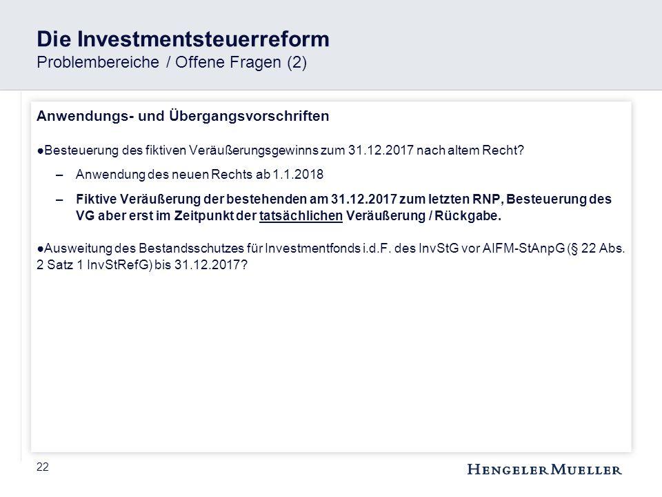22 Die Investmentsteuerreform Problembereiche / Offene Fragen (2) Anwendungs- und Übergangsvorschriften ●Besteuerung des fiktiven Veräußerungsgewinns
