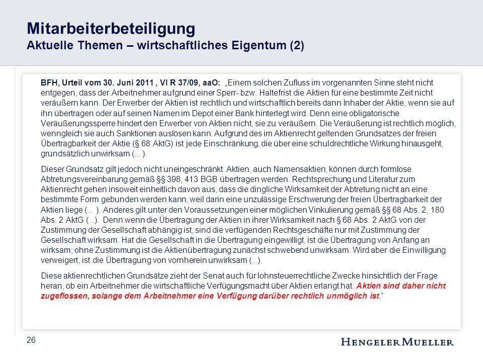 """26 Mitarbeiterbeteiligung Aktuelle Themen – wirtschaftliches Eigentum (2) BFH, Urteil vom 30. Juni 2011, VI R 37/09, aaO: """"Einem solchen Zufluss im vo"""