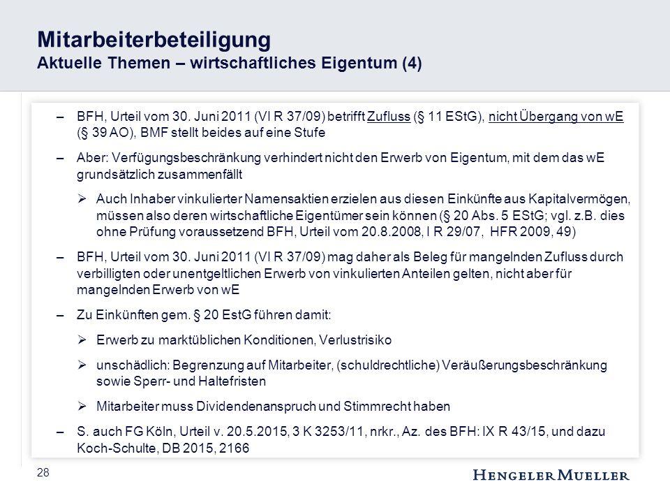 28 Mitarbeiterbeteiligung Aktuelle Themen – wirtschaftliches Eigentum (4) –BFH, Urteil vom 30. Juni 2011 (VI R 37/09) betrifft Zufluss (§ 11 EStG), ni