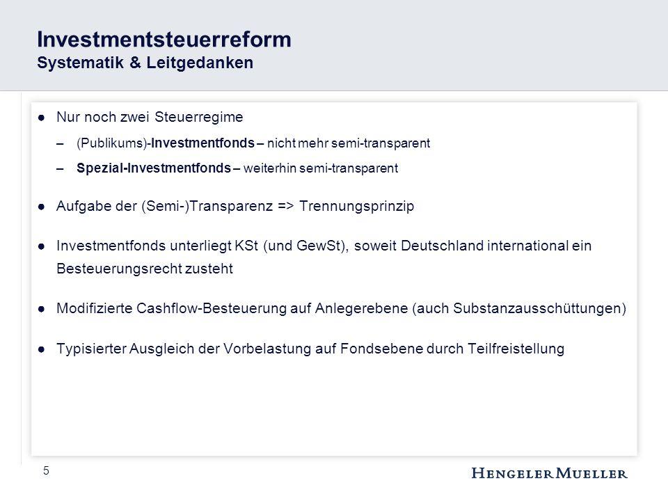 5 Investmentsteuerreform Systematik & Leitgedanken ●Nur noch zwei Steuerregime –(Publikums)-Investmentfonds – nicht mehr semi-transparent –Spezial-Inv