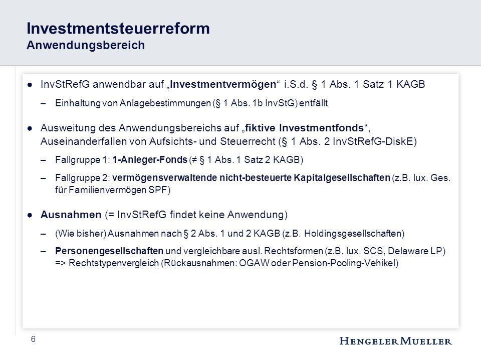 """6 Investmentsteuerreform Anwendungsbereich ●InvStRefG anwendbar auf """"Investmentvermögen"""" i.S.d. § 1 Abs. 1 Satz 1 KAGB –Einhaltung von Anlagebestimmun"""
