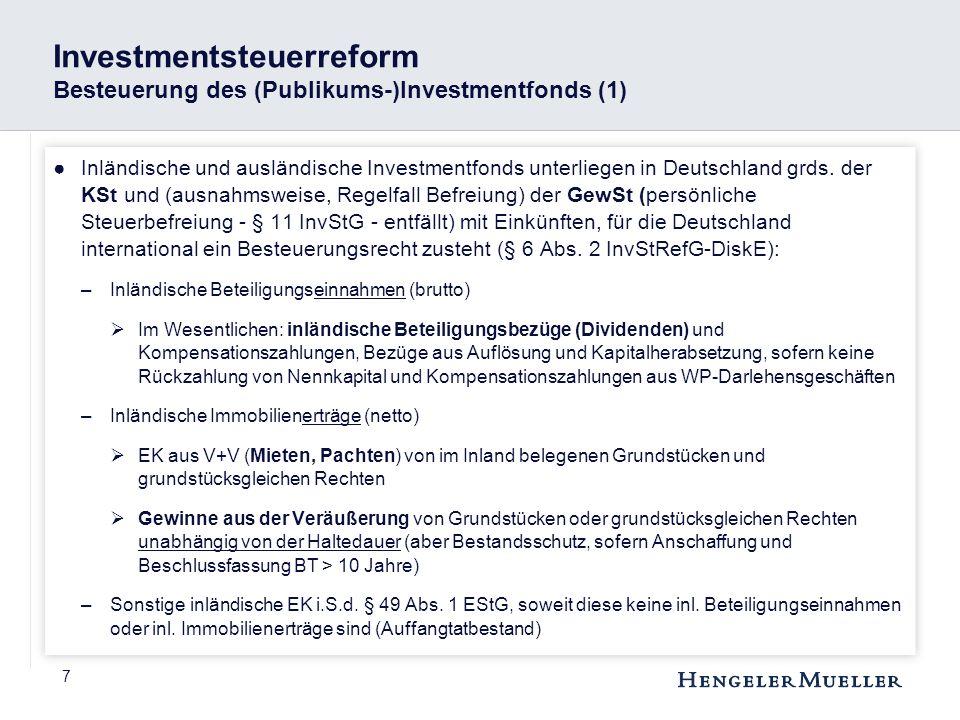 8 Investmentsteuerreform Besteuerung auf (Publikums)Investmentfondsebene (2) ●(Unverändert) KSt-Pflicht einer InvAG für Verwaltungsvergütungen und Unternehmensaktien, wenn Anlageaktien begeben wurden ●Im Übrigen ist Investmentfonds von KSt befreit –Steuerfrei bleiben insbes.