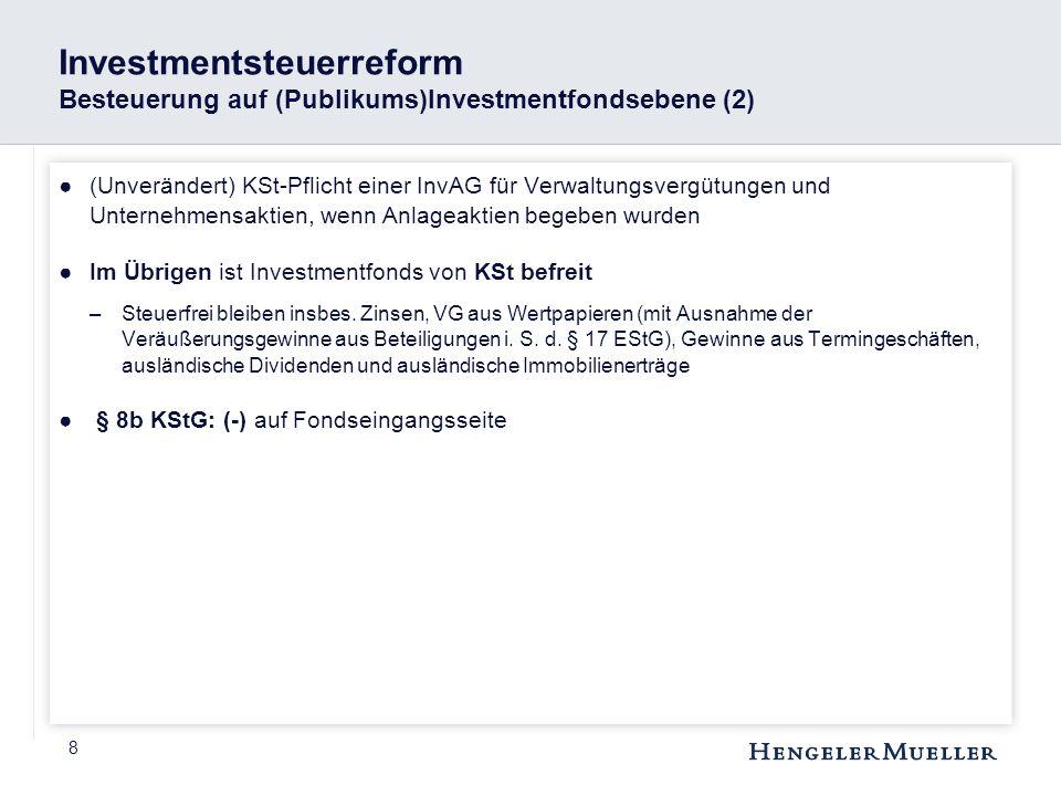 8 Investmentsteuerreform Besteuerung auf (Publikums)Investmentfondsebene (2) ●(Unverändert) KSt-Pflicht einer InvAG für Verwaltungsvergütungen und Unt