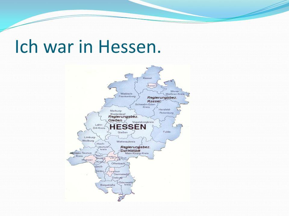 Ich war in Hessen.