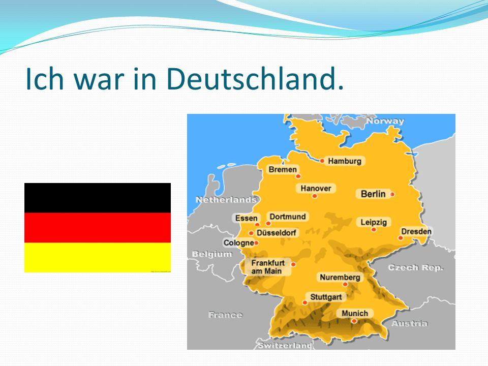 Ich war in Deutschland.