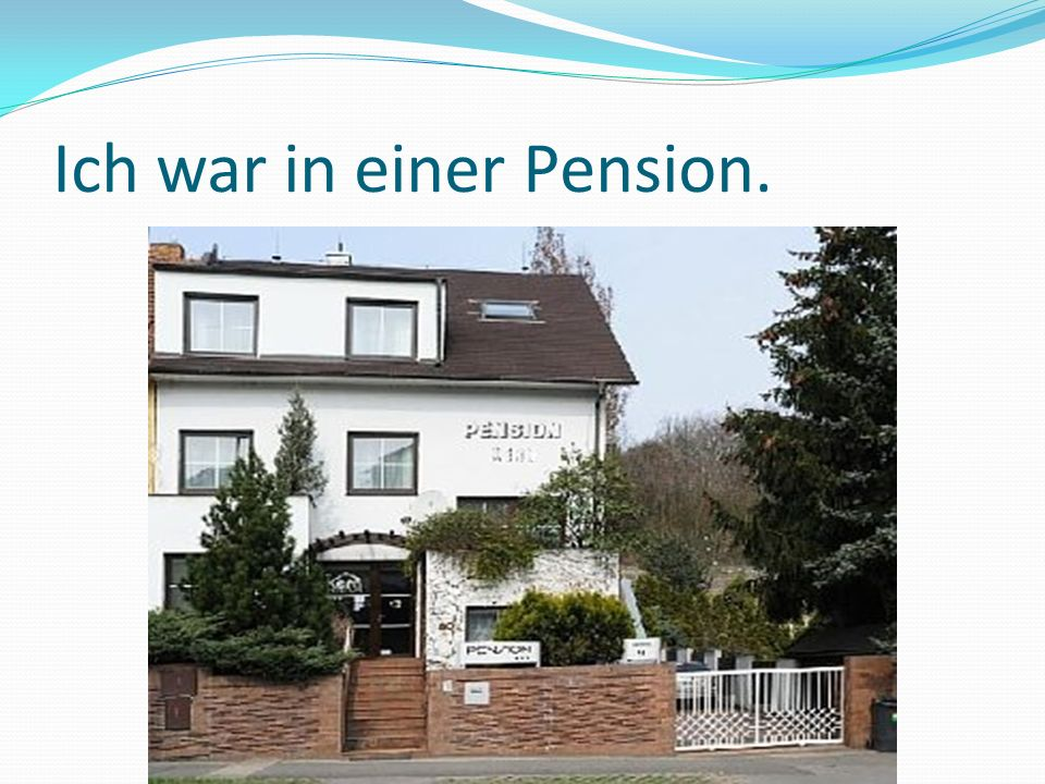 Ich war in einer Pension.