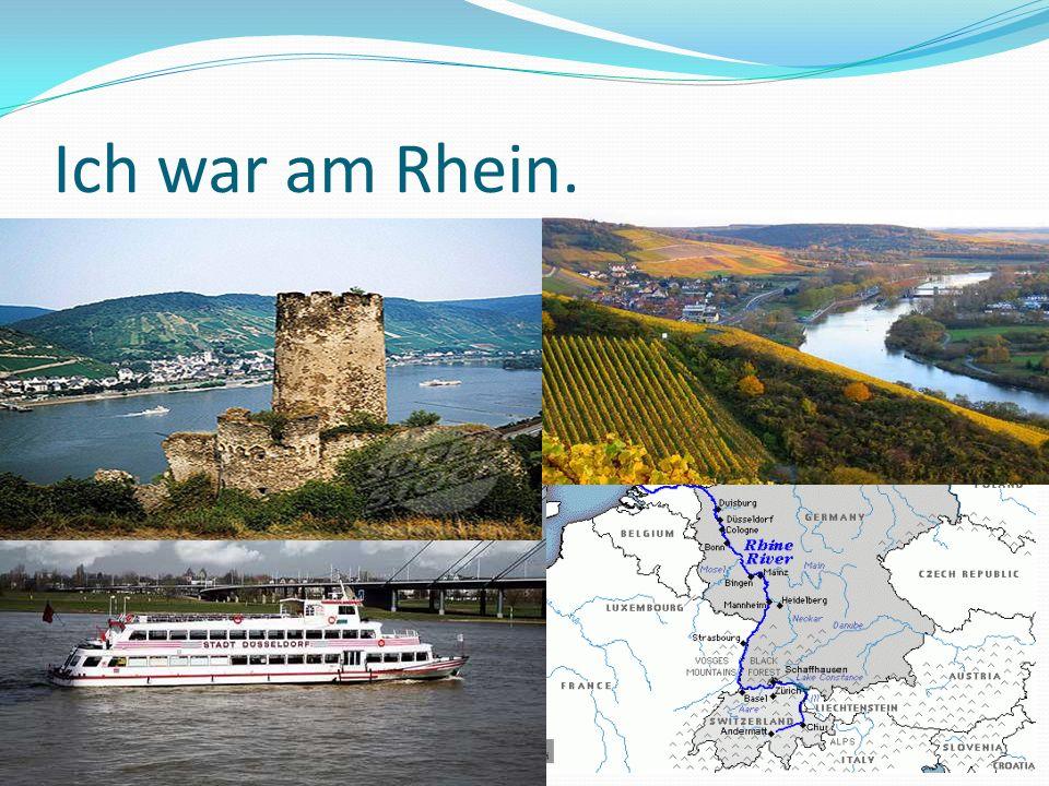 Ich war am Rhein.