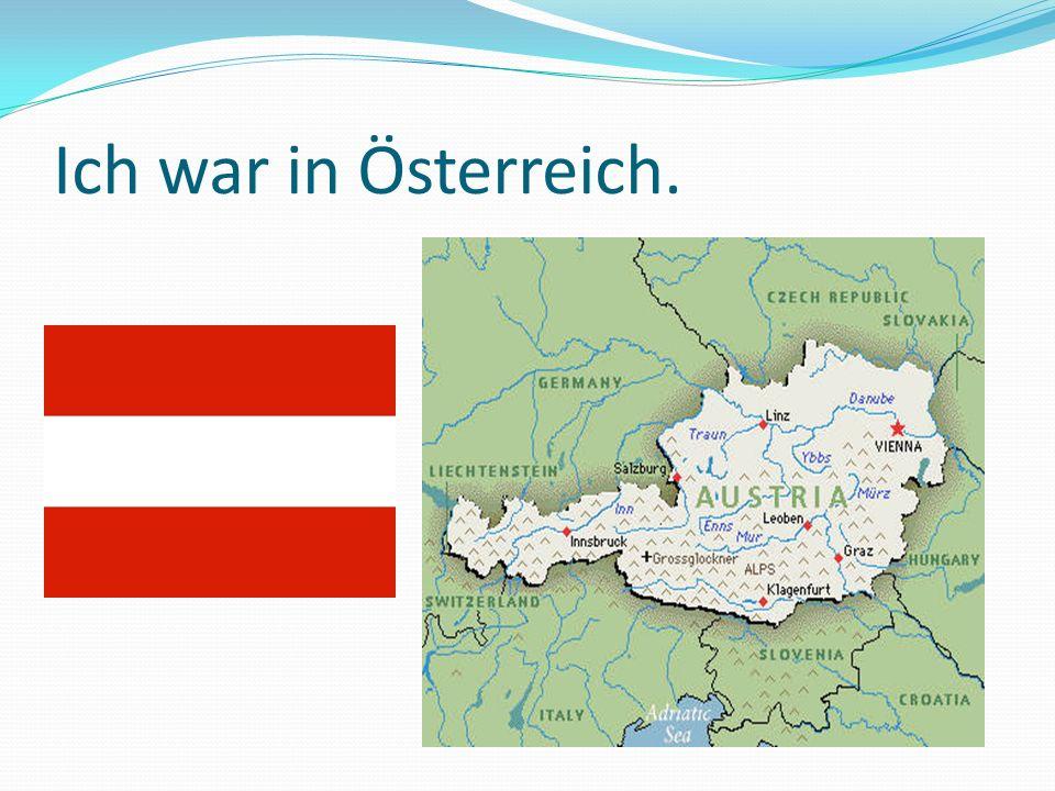 Ich war in Österreich.