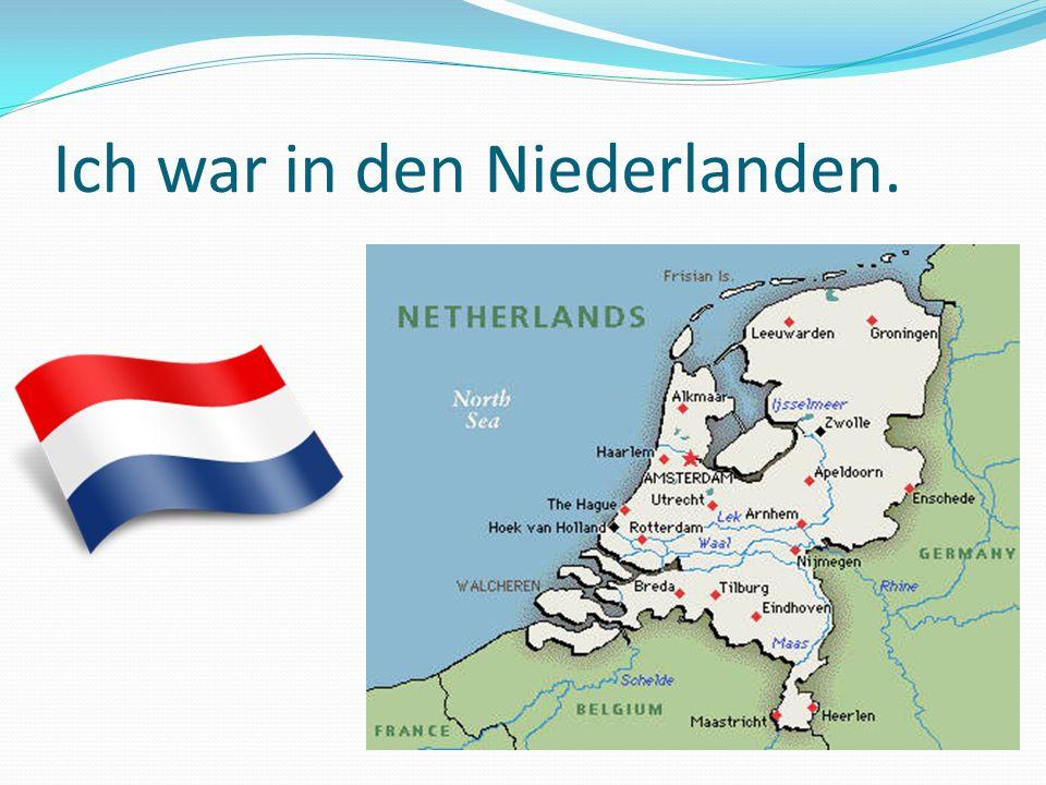 Ich war in den Niederlanden.