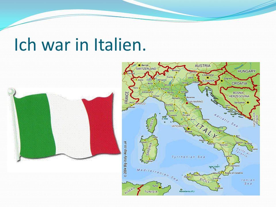 Ich war in Italien.