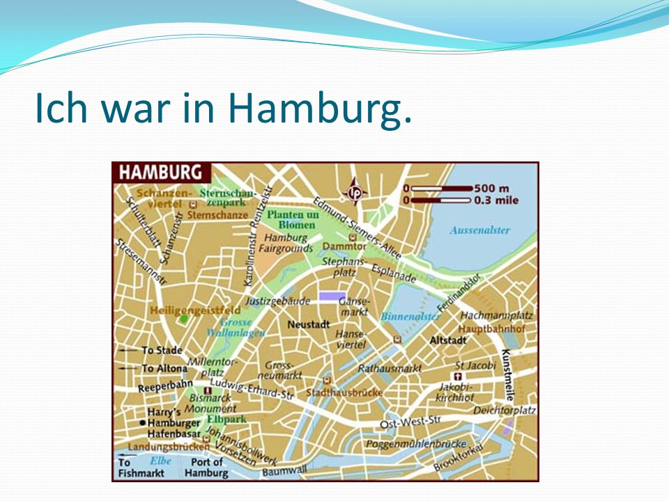 Ich war in Hamburg.