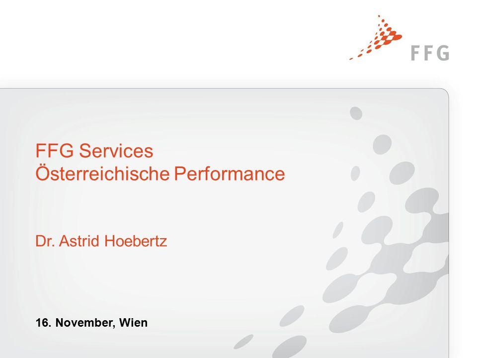 FFG Services Österreichische Performance Dr. Astrid Hoebertz 16. November, Wien