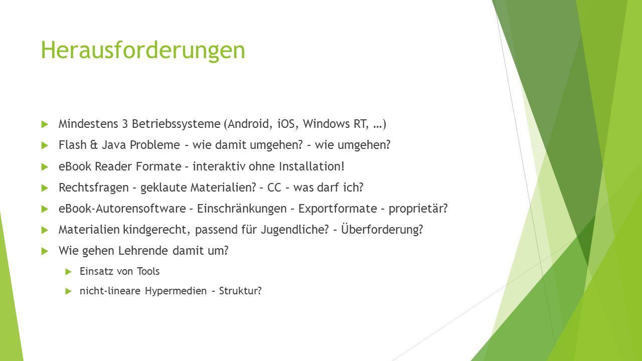 Herausforderungen  Mindestens 3 Betriebssysteme (Android, iOS, Windows RT, …)  Flash & Java Probleme – wie damit umgehen? – wie umgehen?  eBook Rea