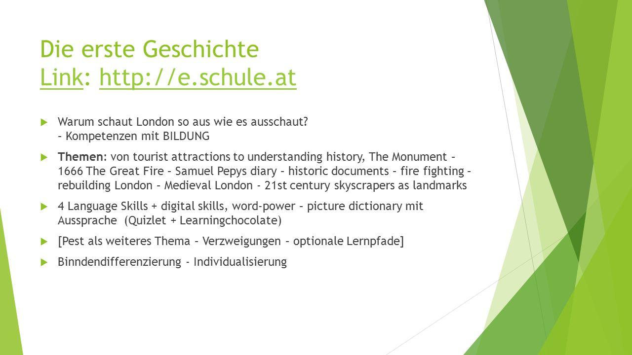 Die erste Geschichte Link: http://e.schule.at Linkhttp://e.schule.at  Warum schaut London so aus wie es ausschaut? – Kompetenzen mit BILDUNG  Themen