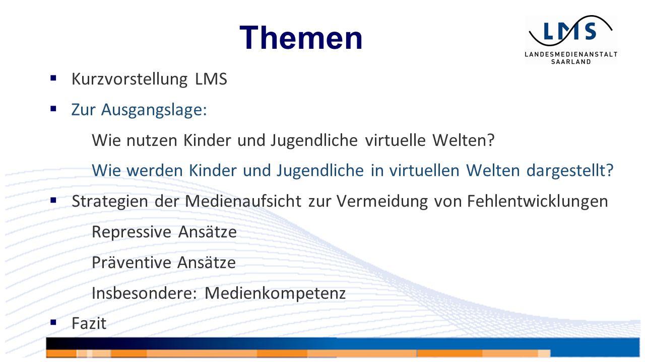 Themen  Kurzvorstellung LMS  Zur Ausgangslage: Wie nutzen Kinder und Jugendliche virtuelle Welten.