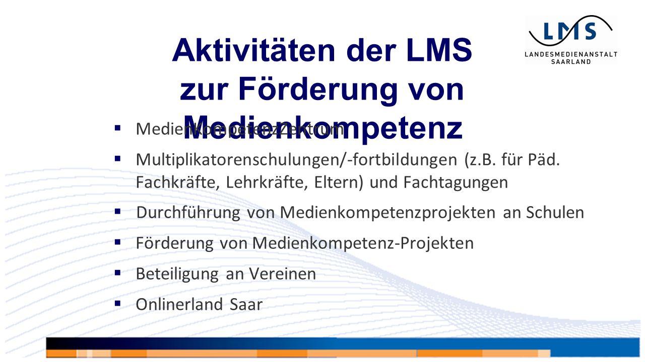 Aktivitäten der LMS zur Förderung von Medienkompetenz  MedienKompetenzZentrum  Multiplikatorenschulungen/-fortbildungen (z.B.