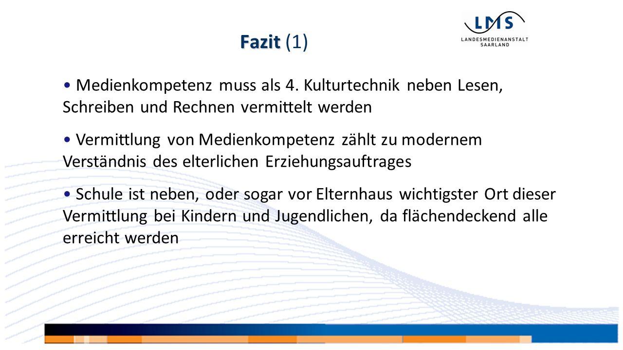 Fazit Fazit (1) Medienkompetenz muss als 4.