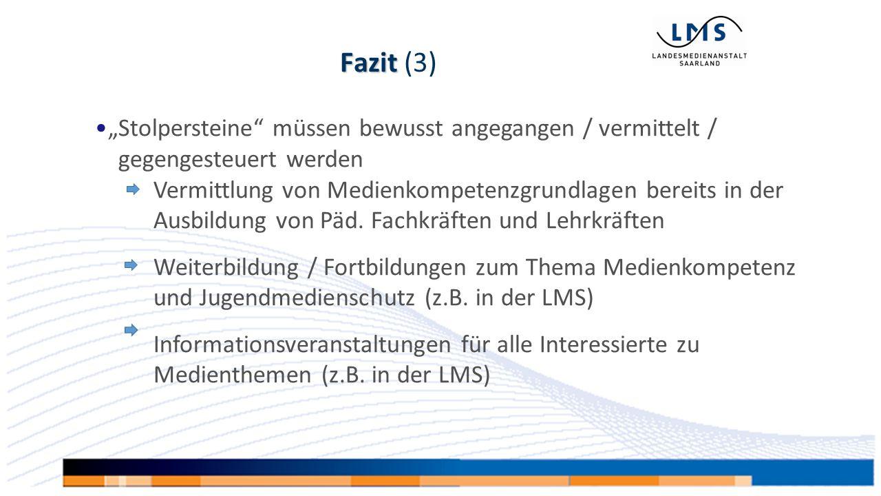 """Fazit Fazit (3) """"Stolpersteine müssen bewusst angegangen / vermittelt / gegengesteuert werden Vermittlung von Medienkompetenzgrundlagen bereits in der Ausbildung von Päd."""