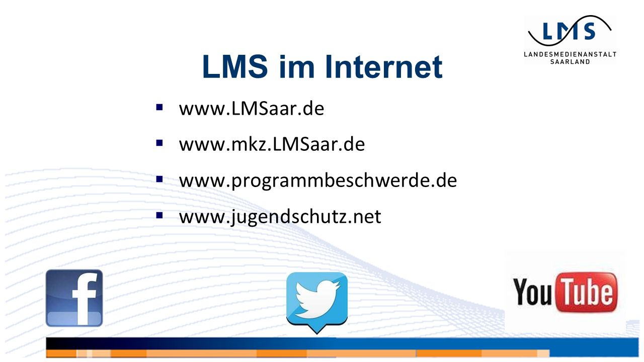 LMS im Internet  www.LMSaar.de  www.mkz.LMSaar.de  www.programmbeschwerde.de  www.jugendschutz.net