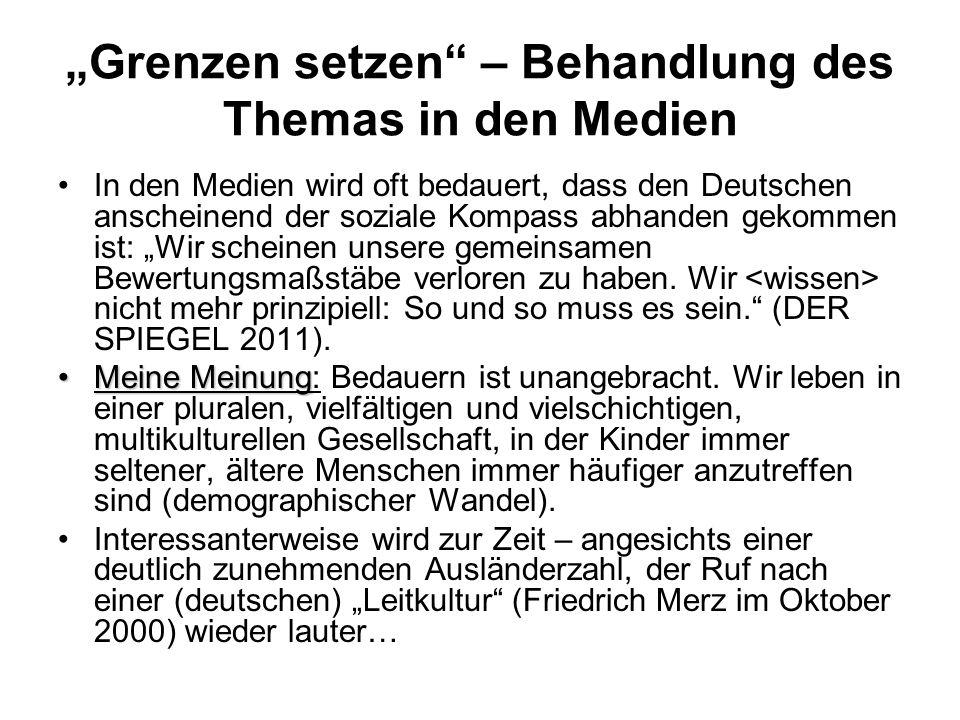 """""""Grenzen setzen – Behandlung des Themas in den Medien In den Medien wird oft bedauert, dass den Deutschen anscheinend der soziale Kompass abhanden gekommen ist: """"Wir scheinen unsere gemeinsamen Bewertungsmaßstäbe verloren zu haben."""