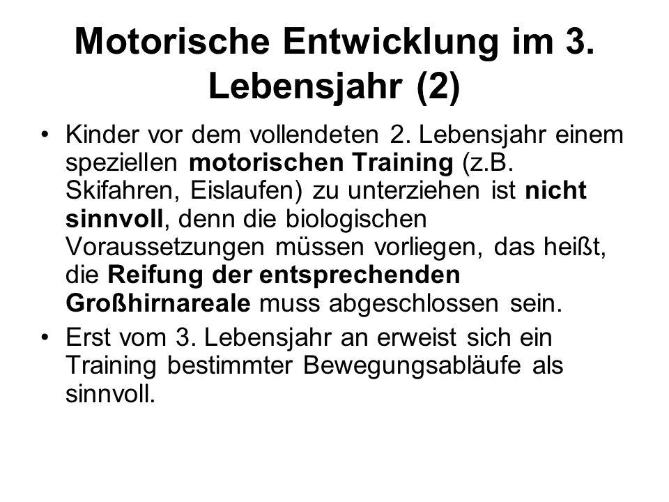 Motorische Entwicklung im 3. Lebensjahr (2) Kinder vor dem vollendeten 2. Lebensjahr einem speziellen motorischen Training (z.B. Skifahren, Eislaufen)