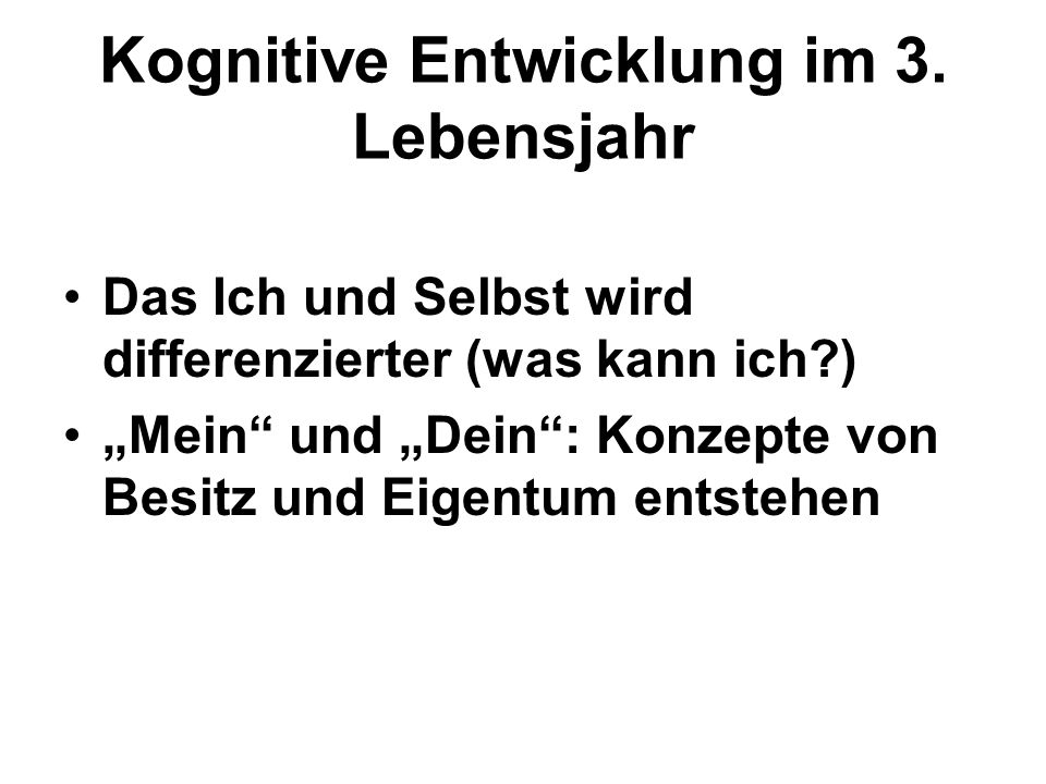 """Kognitive Entwicklung im 3. Lebensjahr Das Ich und Selbst wird differenzierter (was kann ich?) """"Mein"""" und """"Dein"""": Konzepte von Besitz und Eigentum ent"""