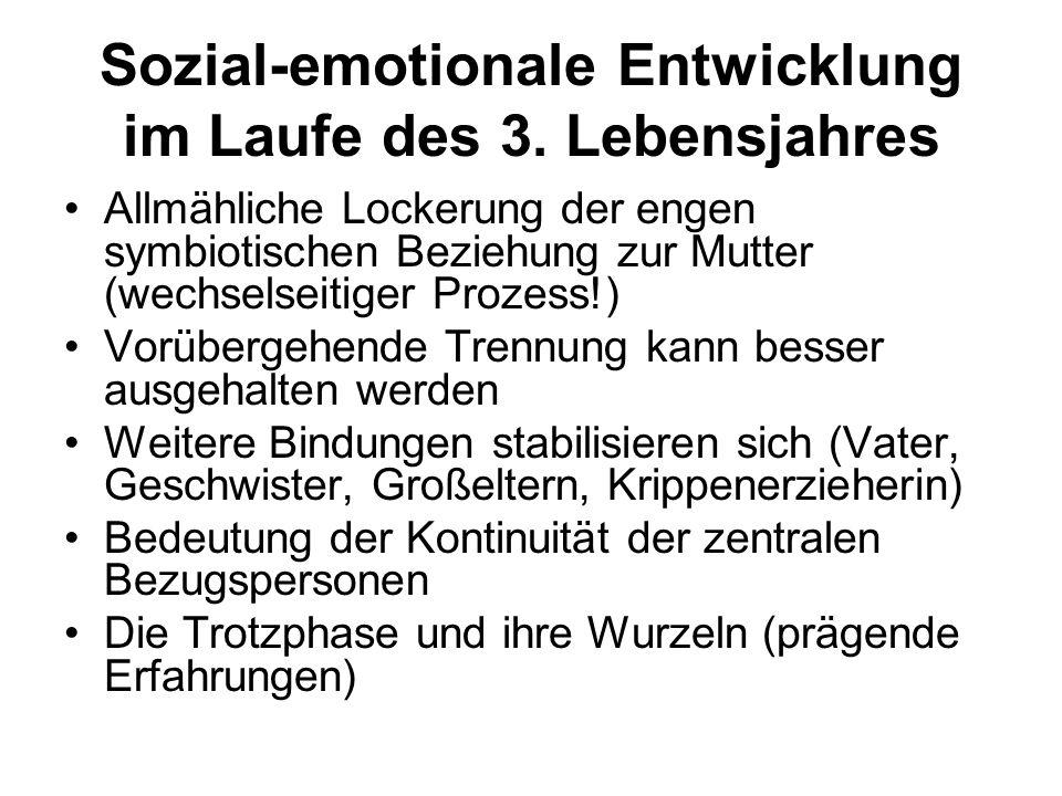 Sozial-emotionale Entwicklung im Laufe des 3. Lebensjahres Allmähliche Lockerung der engen symbiotischen Beziehung zur Mutter (wechselseitiger Prozess