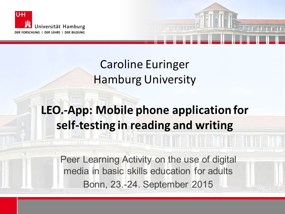 Caroline Euringer Hamburg University LEO.-App: Mobile phone application for self-testing in reading and writing Peer Learning Activity on the use of d