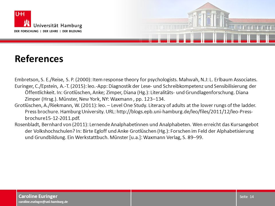 Caroline Euringer caroline.euringer@uni-hamburg.de References Embretson, S. E./Reise, S. P. (2000): Item response theory for psychologists. Mahwah, N.