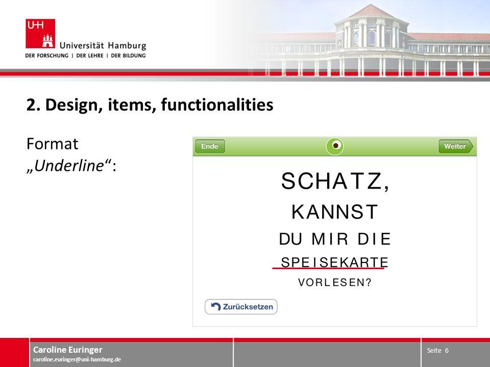 """Caroline Euringer caroline.euringer@uni-hamburg.de 2. Design, items, functionalities Format """"Underline"""": Seite 6"""