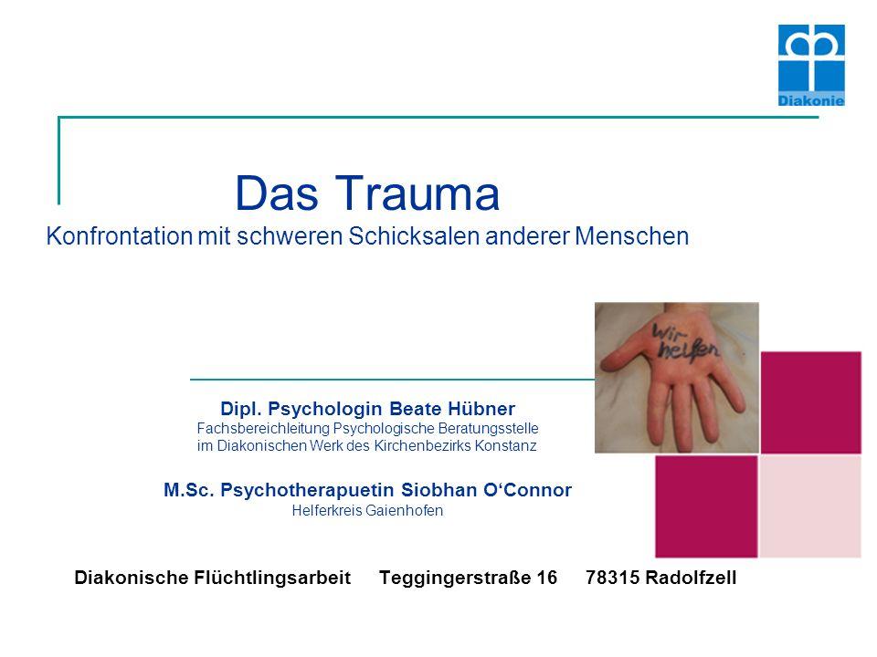 Das Trauma Konfrontation mit schweren Schicksalen anderer Menschen Dipl. Psychologin Beate Hübner Fachsbereichleitung Psychologische Beratungsstelle i