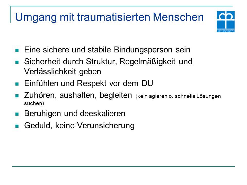 Umgang mit traumatisierten Menschen Eine sichere und stabile Bindungsperson sein Sicherheit durch Struktur, Regelmäßigkeit und Verlässlichkeit geben E
