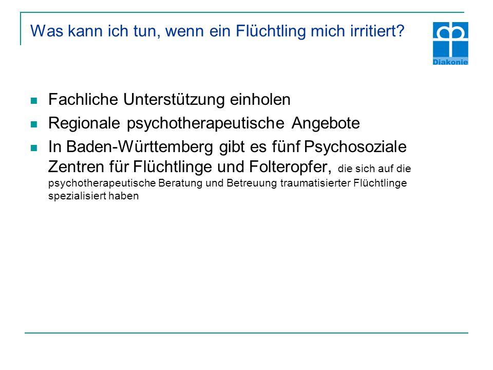 Was kann ich tun, wenn ein Flüchtling mich irritiert? Fachliche Unterstützung einholen Regionale psychotherapeutische Angebote In Baden-Württemberg gi