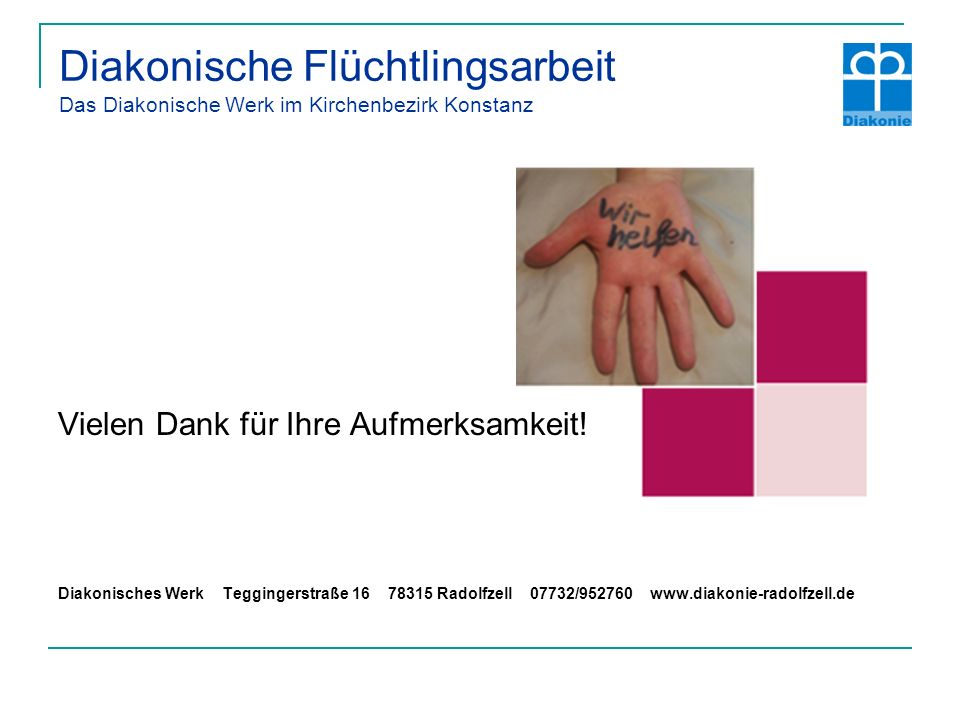 Diakonische Flüchtlingsarbeit Das Diakonische Werk im Kirchenbezirk Konstanz Vielen Dank für Ihre Aufmerksamkeit.