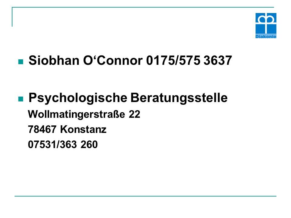 Siobhan O'Connor 0175/575 3637 Psychologische Beratungsstelle Wollmatingerstraße 22 78467 Konstanz 07531/363 260
