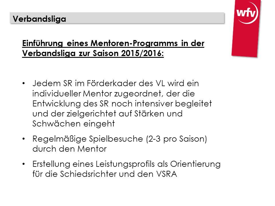 Verbandsliga Einführung eines Mentoren-Programms in der Verbandsliga zur Saison 2015/2016: Jedem SR im Förderkader des VL wird ein individueller Mento