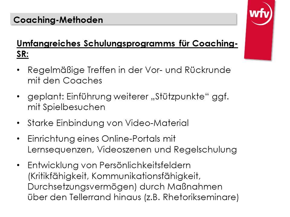 """Coaching-Methoden Umfangreiches Schulungsprogramms für Coaching- SR: Regelmäßige Treffen in der Vor- und Rückrunde mit den Coaches geplant: Einführung weiterer """"Stützpunkte ggf."""