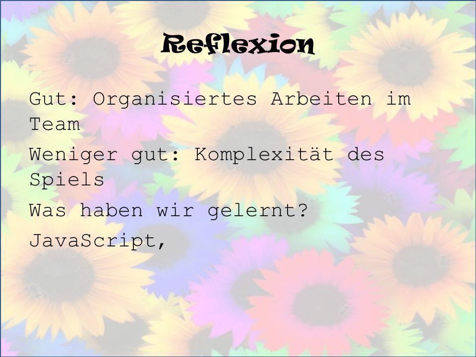 Reflexion Gut: Organisiertes Arbeiten im Team Weniger gut: Komplexität des Spiels Was haben wir gelernt? JavaScript,