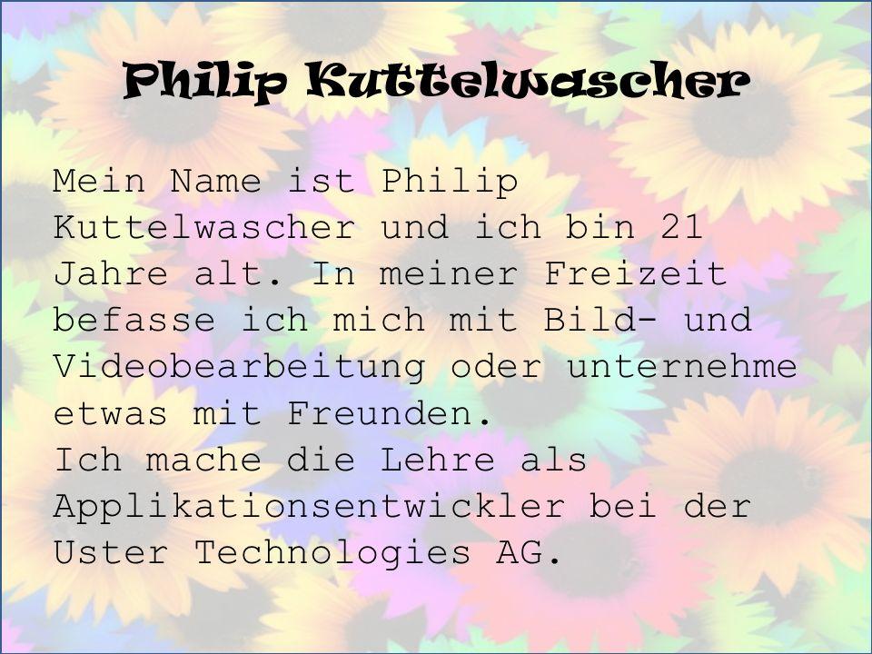 Philip Kuttelwascher Mein Name ist Philip Kuttelwascher und ich bin 21 Jahre alt. In meiner Freizeit befasse ich mich mit Bild- und Videobearbeitung o