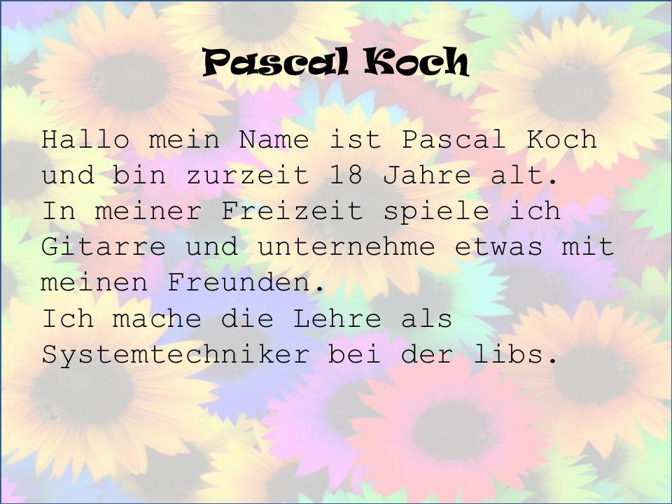 Pascal Koch Hallo mein Name ist Pascal Koch und bin zurzeit 18 Jahre alt. In meiner Freizeit spiele ich Gitarre und unternehme etwas mit meinen Freund