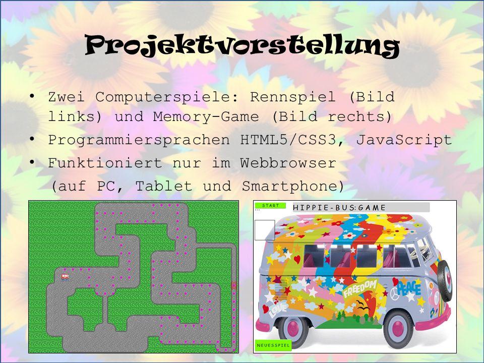 Projektvorstellung Zwei Computerspiele: Rennspiel (Bild links) und Memory-Game (Bild rechts) Programmiersprachen HTML5/CSS3, JavaScript Funktioniert nur im Webbrowser (auf PC, Tablet und Smartphone)
